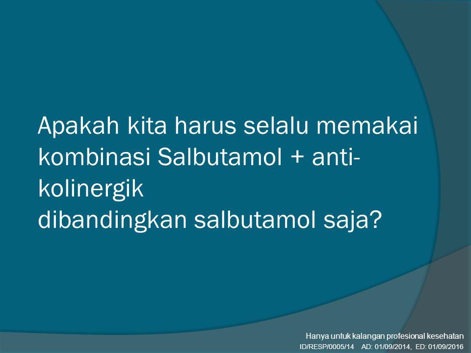 Apakah kita harus selalu memakai kombinasi Salbutamol + anti-kolinergik dibandingkan salbutamol saja