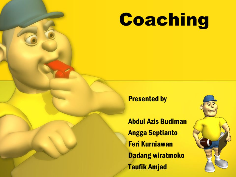 Coaching Presented by Abdul Azis Budiman Angga Septianto