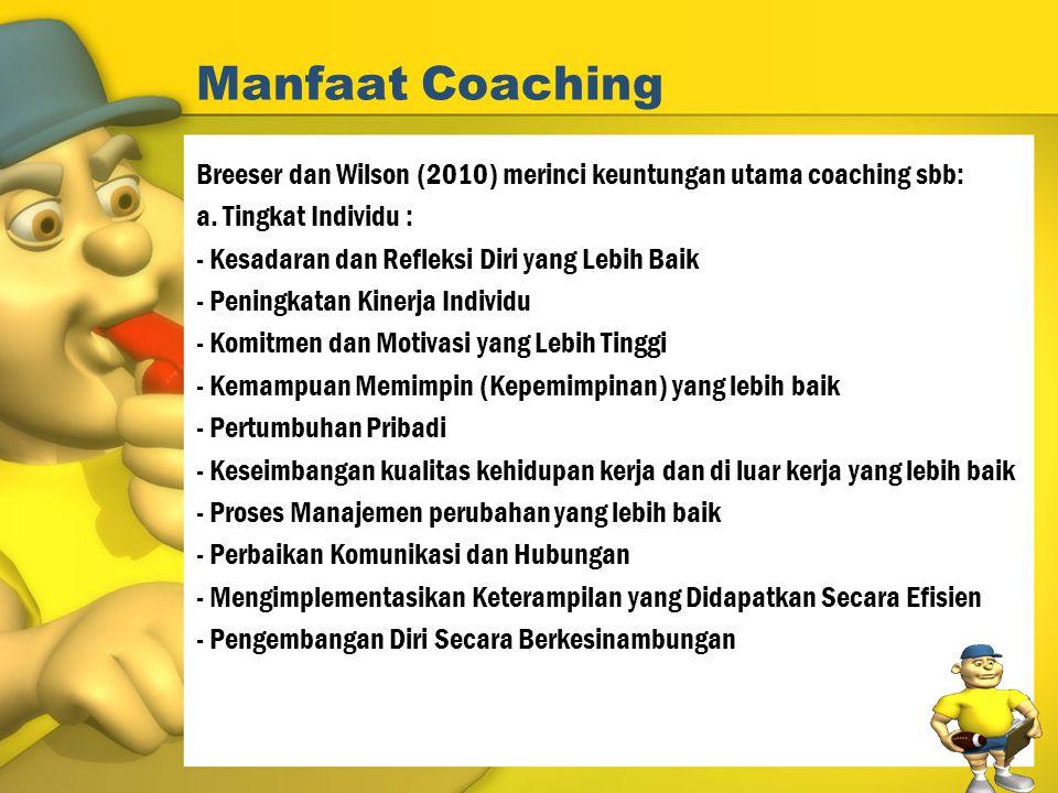 Manfaat Coaching Breeser dan Wilson (2010) merinci keuntungan utama coaching sbb: a. Tingkat Individu :