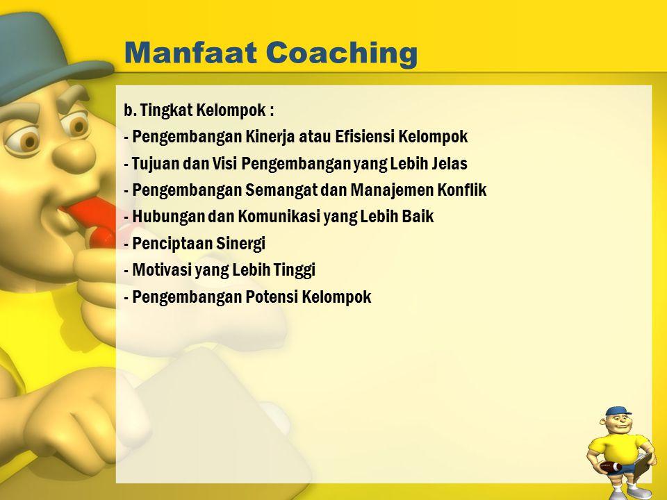 Manfaat Coaching b. Tingkat Kelompok :