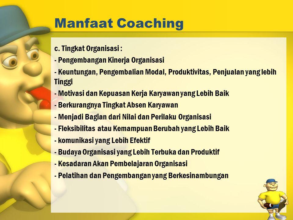 Manfaat Coaching c. Tingkat Organisasi :