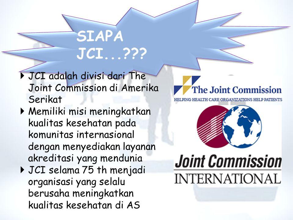 SIAPA JCI... JCI adalah divisi dari The Joint Commission di Amerika Serikat.