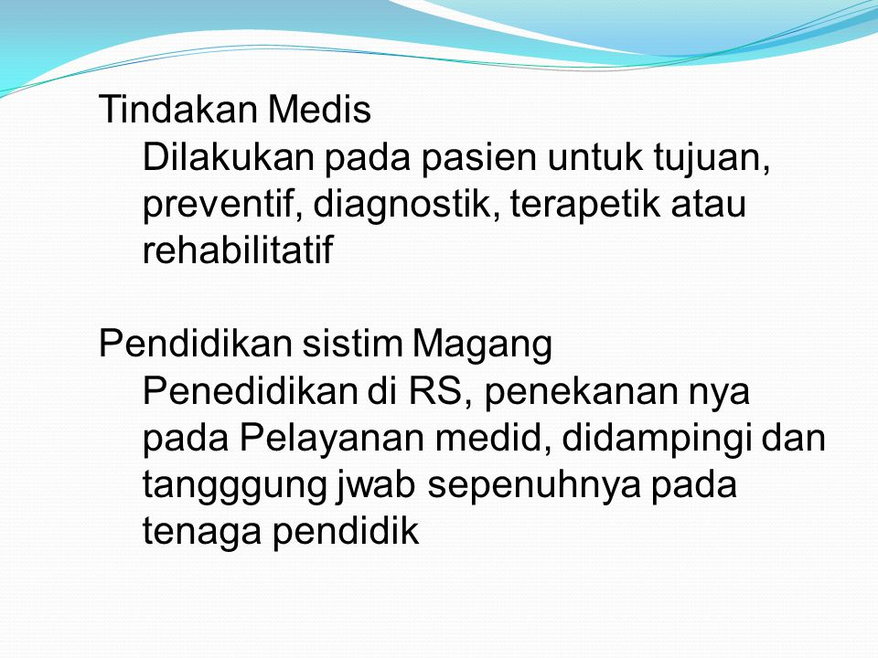 Tindakan Medis Dilakukan pada pasien untuk tujuan, preventif, diagnostik, terapetik atau rehabilitatif.