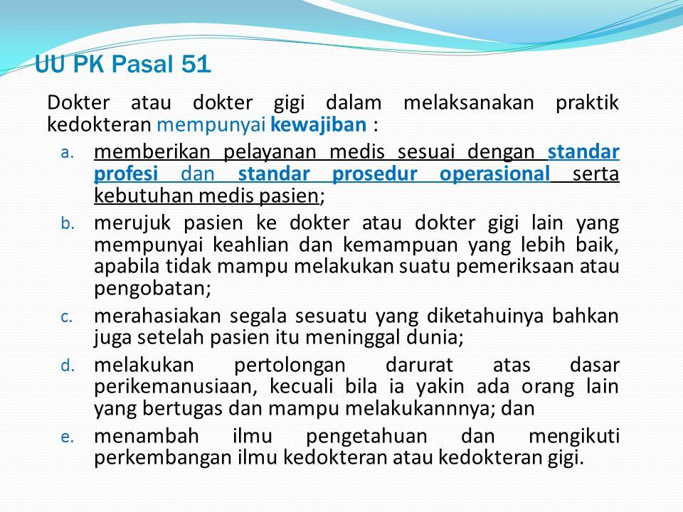 UU PK Pasal 51 Dokter atau dokter gigi dalam melaksanakan praktik kedokteran mempunyai kewajiban :