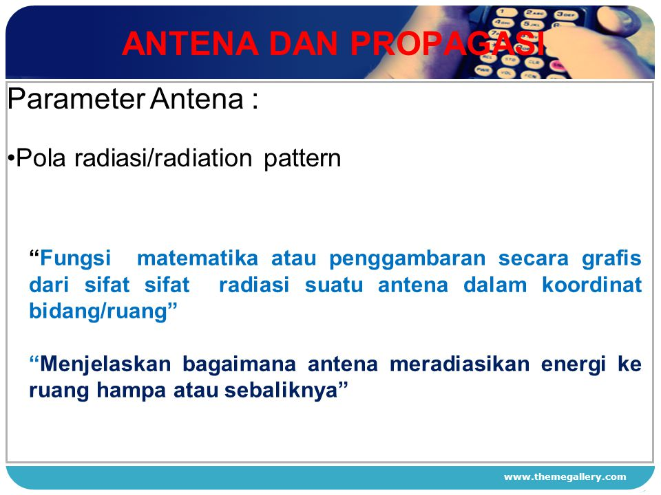 ANTENA DAN PROPAGASI Parameter Antena : Pola radiasi/radiation pattern