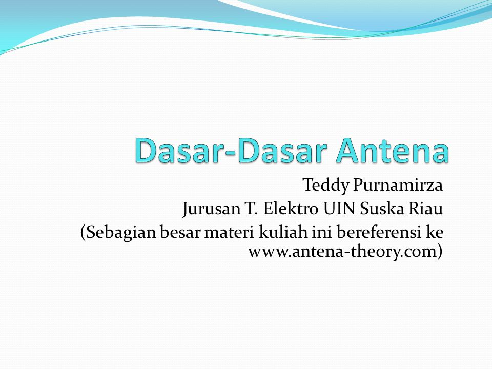 Dasar-Dasar Antena Teddy Purnamirza Jurusan T. Elektro UIN Suska Riau