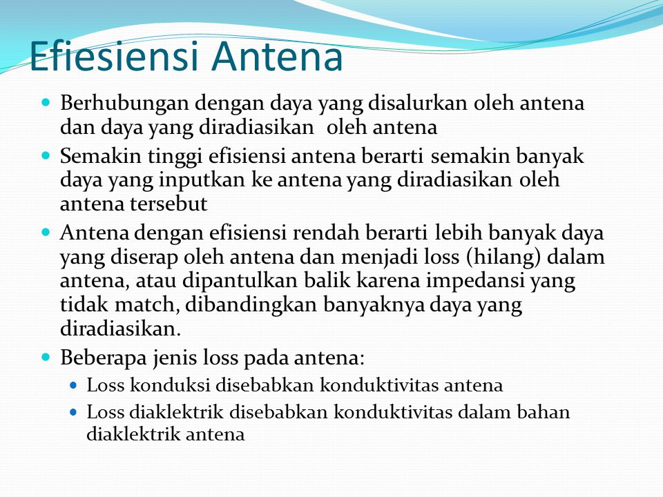 Efiesiensi Antena Berhubungan dengan daya yang disalurkan oleh antena dan daya yang diradiasikan oleh antena.