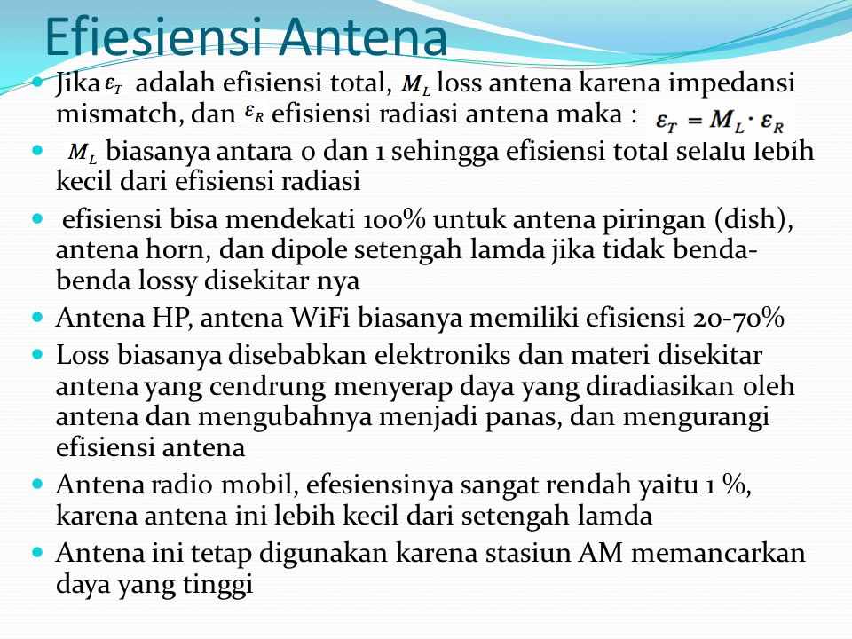Efiesiensi Antena Jika adalah efisiensi total, loss antena karena impedansi mismatch, dan efisiensi radiasi antena maka :