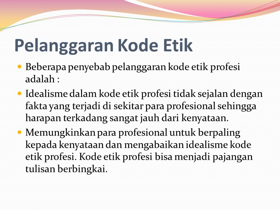 Pelanggaran Kode Etik Beberapa penyebab pelanggaran kode etik profesi adalah :