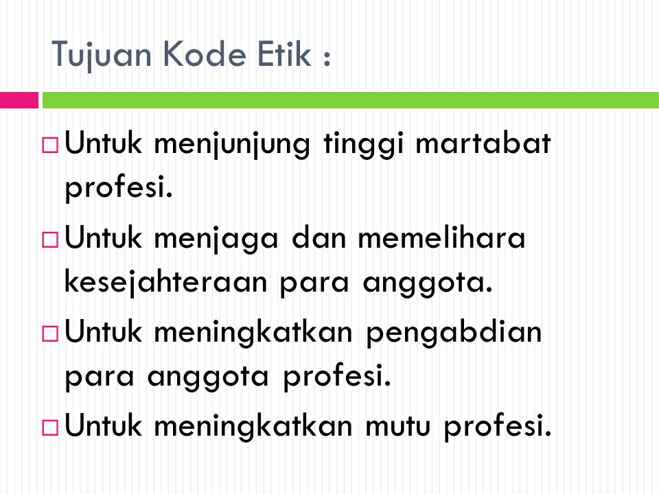 Tujuan Kode Etik : Untuk menjunjung tinggi martabat profesi.