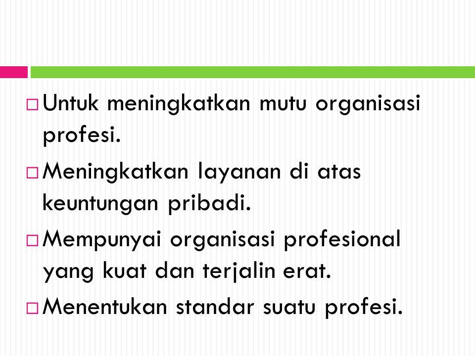 Untuk meningkatkan mutu organisasi profesi.