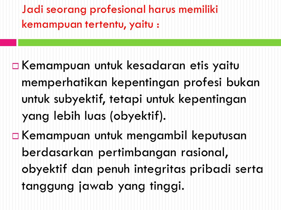Jadi seorang profesional harus memiliki kemampuan tertentu, yaitu :