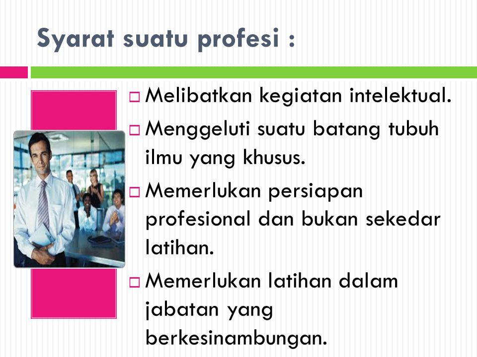 Syarat suatu profesi : Melibatkan kegiatan intelektual.