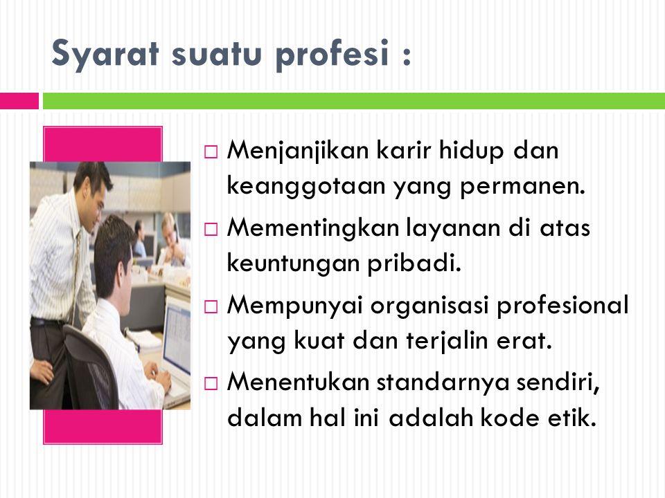 Syarat suatu profesi : Menjanjikan karir hidup dan keanggotaan yang permanen. Mementingkan layanan di atas keuntungan pribadi.