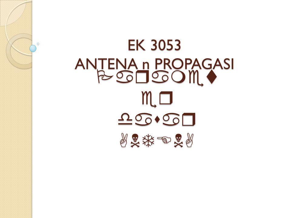 EK 3053 ANTENA n PROPAGASI Parameter dasar ANTENA