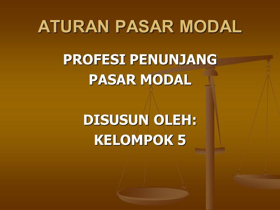 ATURAN PASAR MODAL PROFESI PENUNJANG PASAR MODAL DISUSUN OLEH:
