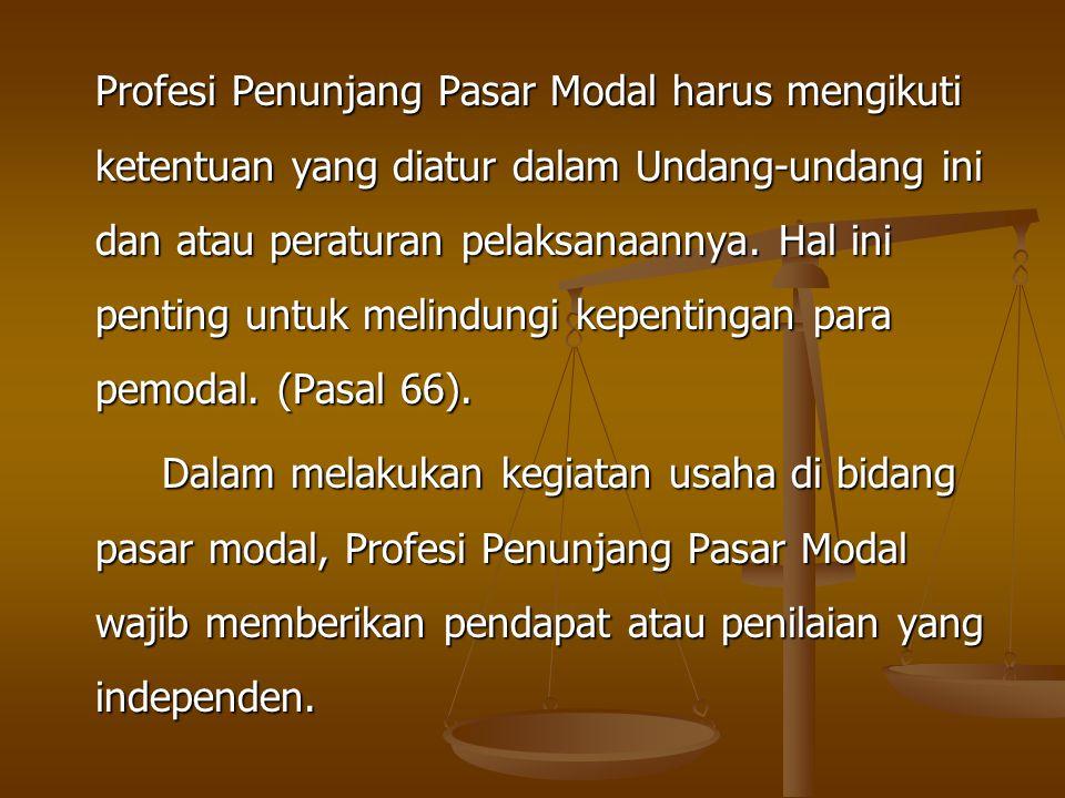 Profesi Penunjang Pasar Modal harus mengikuti ketentuan yang diatur dalam Undang-undang ini dan atau peraturan pelaksanaannya. Hal ini penting untuk melindungi kepentingan para pemodal. (Pasal 66).