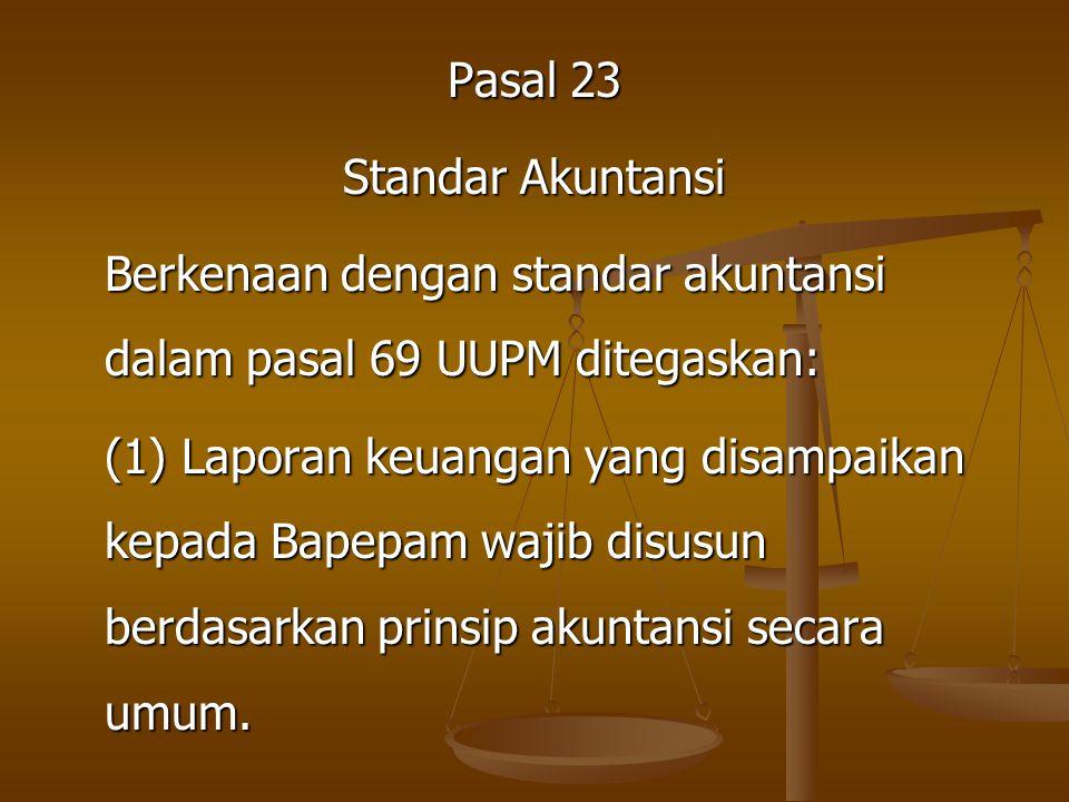 Pasal 23 Standar Akuntansi. Berkenaan dengan standar akuntansi dalam pasal 69 UUPM ditegaskan:
