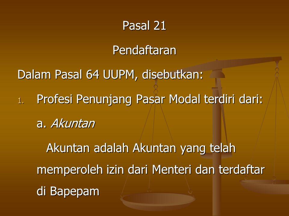 Pasal 21 Pendaftaran. Dalam Pasal 64 UUPM, disebutkan: Profesi Penunjang Pasar Modal terdiri dari: