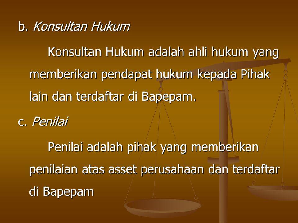 b. Konsultan Hukum Konsultan Hukum adalah ahli hukum yang memberikan pendapat hukum kepada Pihak lain dan terdaftar di Bapepam.