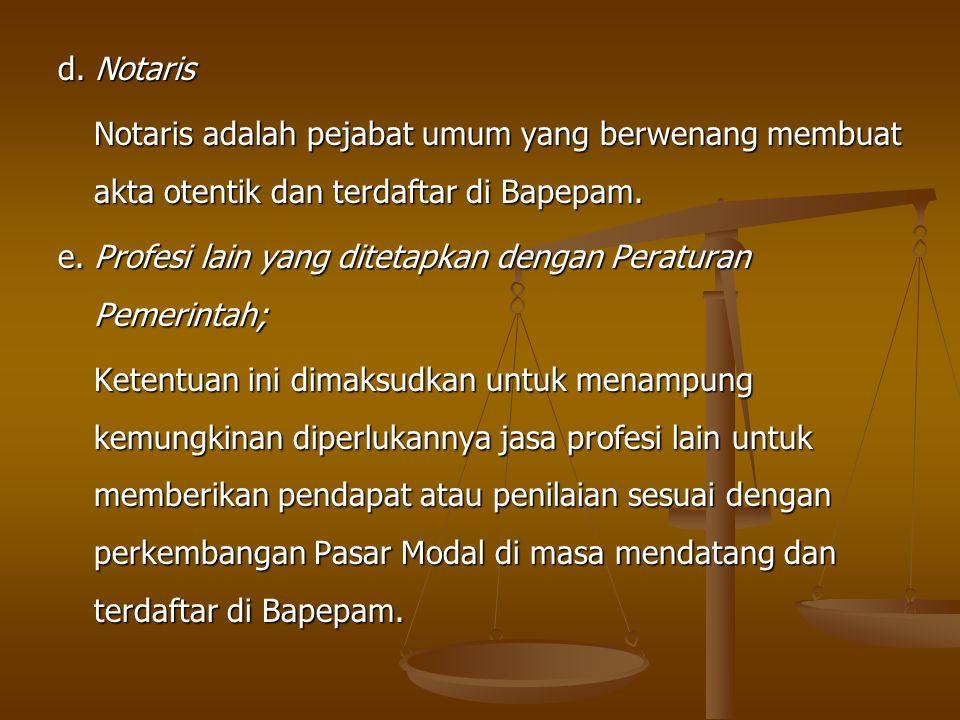d. Notaris Notaris adalah pejabat umum yang berwenang membuat akta otentik dan terdaftar di Bapepam.