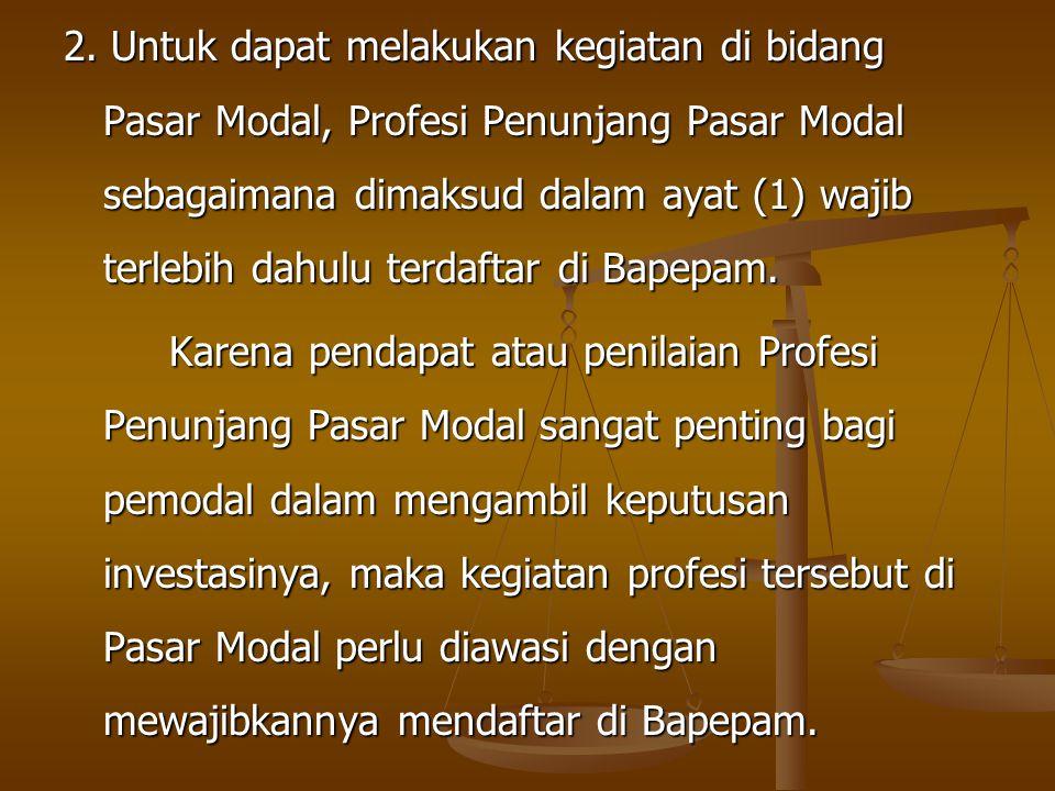 2. Untuk dapat melakukan kegiatan di bidang Pasar Modal, Profesi Penunjang Pasar Modal sebagaimana dimaksud dalam ayat (1) wajib terlebih dahulu terdaftar di Bapepam.