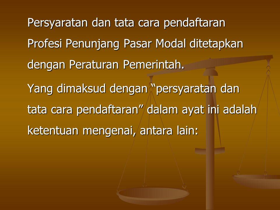 Persyaratan dan tata cara pendaftaran Profesi Penunjang Pasar Modal ditetapkan dengan Peraturan Pemerintah.