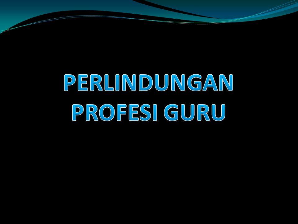 PERLINDUNGAN PROFESI GURU