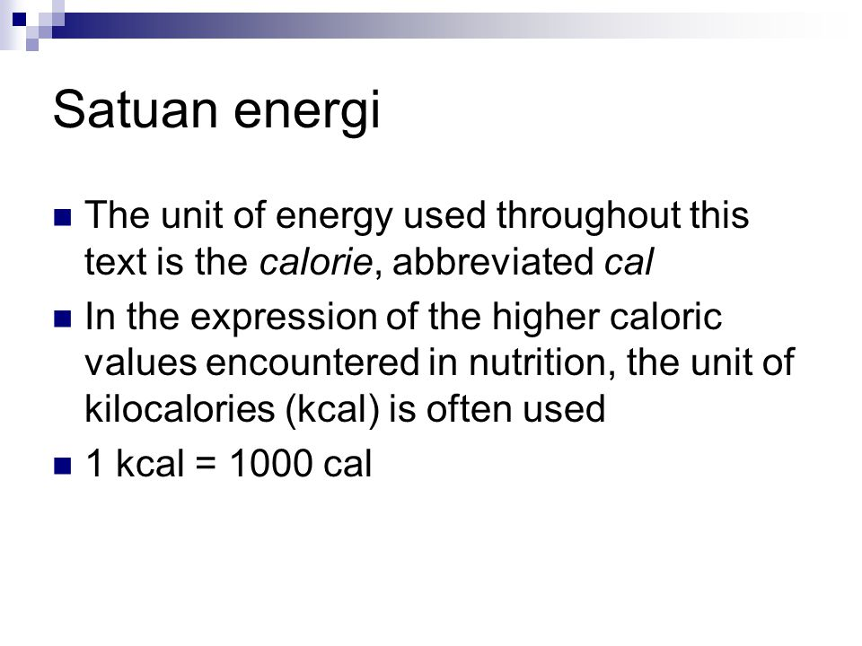 Satuan energi The unit of energy used throughout this text is the calorie, abbreviated cal.