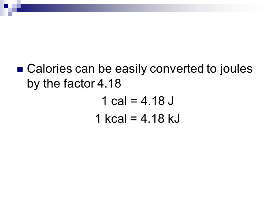 Calories can be easily converted to joules by the factor 4.18