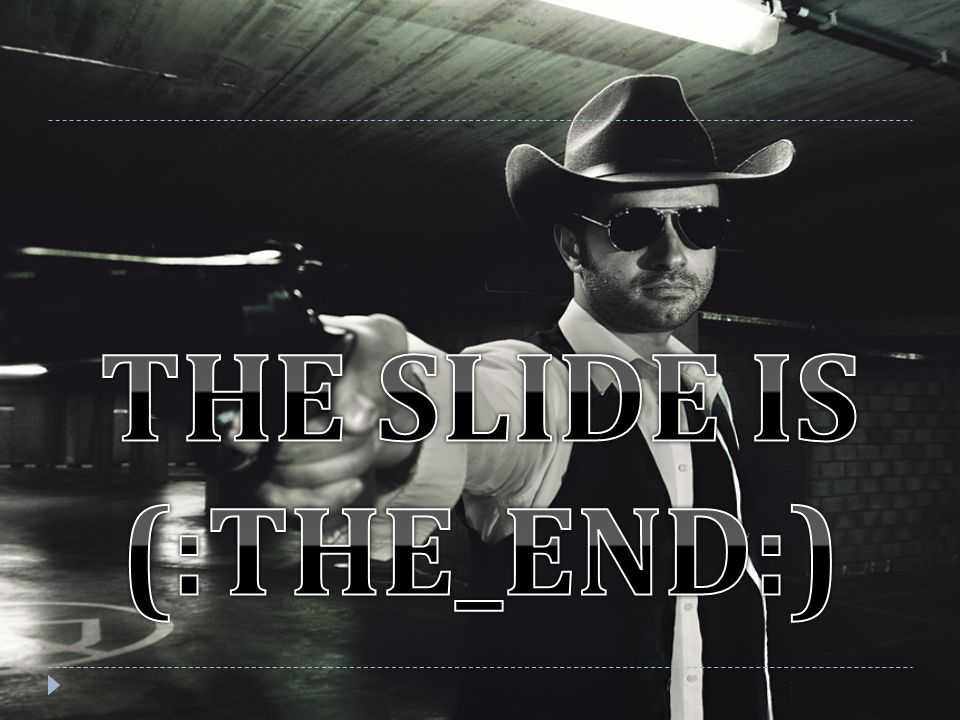 THE SLIDE IS (:THE_END:)