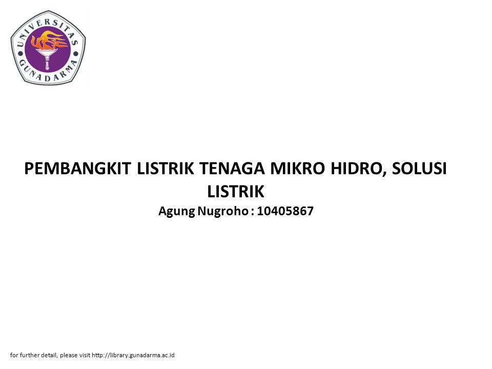 PEMBANGKIT LISTRIK TENAGA MIKRO HIDRO, SOLUSI LISTRIK Agung Nugroho : 10405867