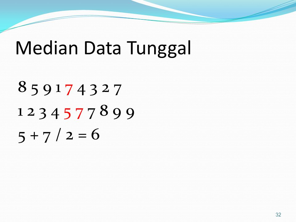 Median Data Tunggal 8 5 9 1 7 4 3 2 7 1 2 3 4 5 7 7 8 9 9 5 + 7 / 2 = 6