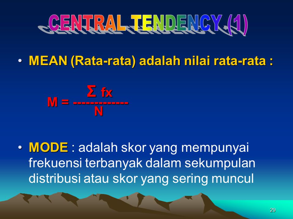 CENTRAL TENDENCY (1) MEAN (Rata-rata) adalah nilai rata-rata : Σ fx
