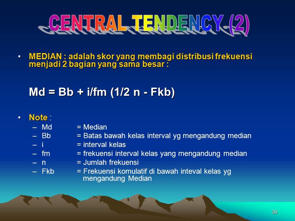 CENTRAL TENDENCY (2) MEDIAN : adalah skor yang membagi distribusi frekuensi menjadi 2 bagian yang sama besar :
