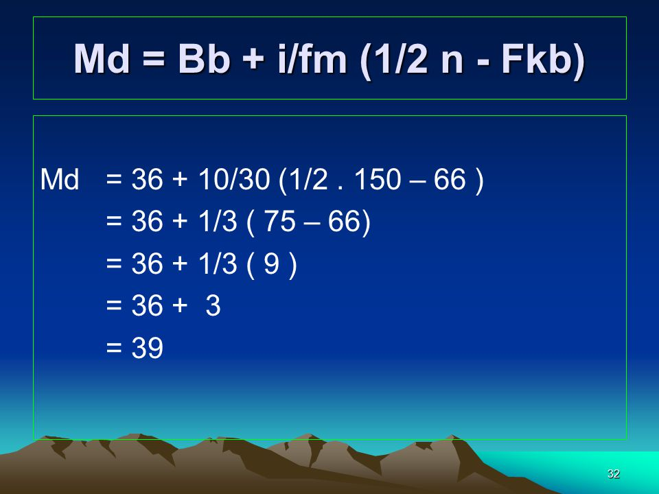 Md = Bb + i/fm (1/2 n - Fkb) Md = 36 + 10/30 (1/2 . 150 – 66 )