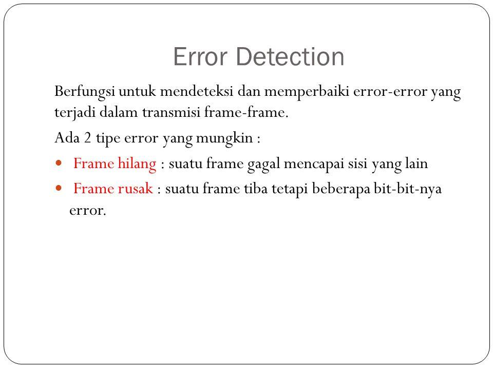 Error Detection Berfungsi untuk mendeteksi dan memperbaiki error-error yang terjadi dalam transmisi frame-frame.