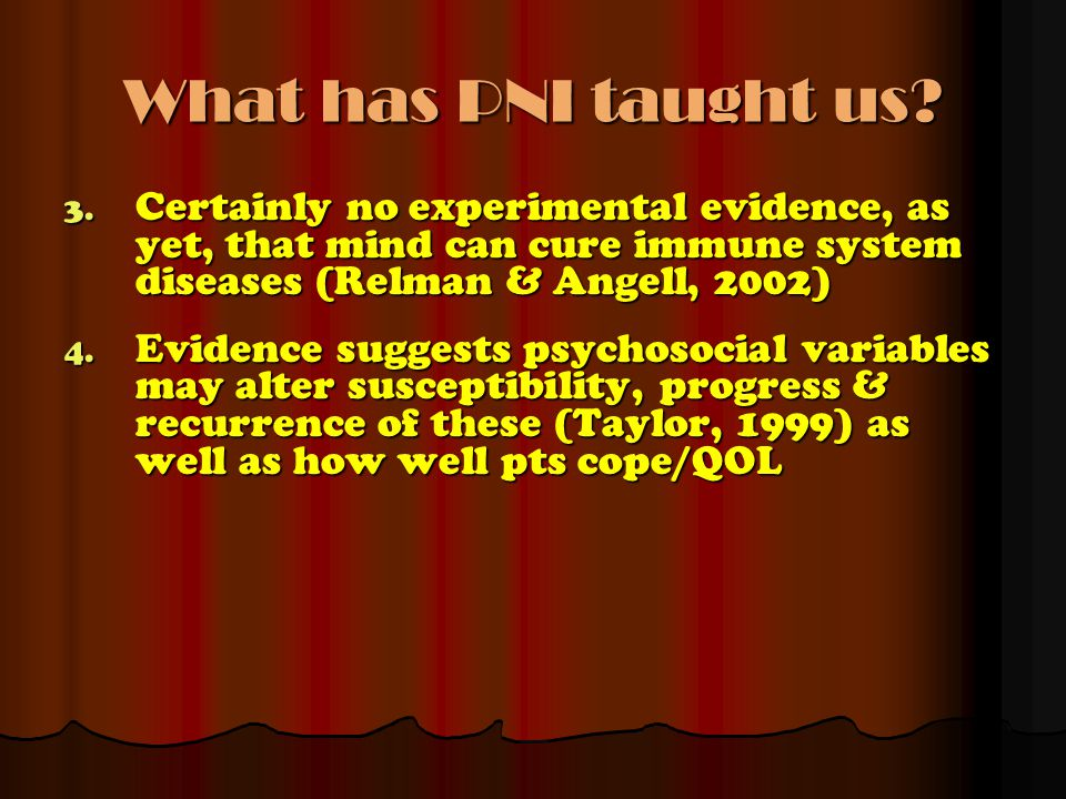 What has PNI taught us Certainly no experimental evidence, as yet, that mind can cure immune system diseases (Relman & Angell, 2002)