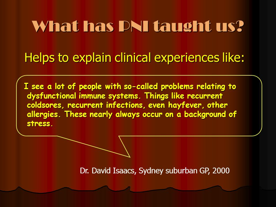 What has PNI taught us Helps to explain clinical experiences like: