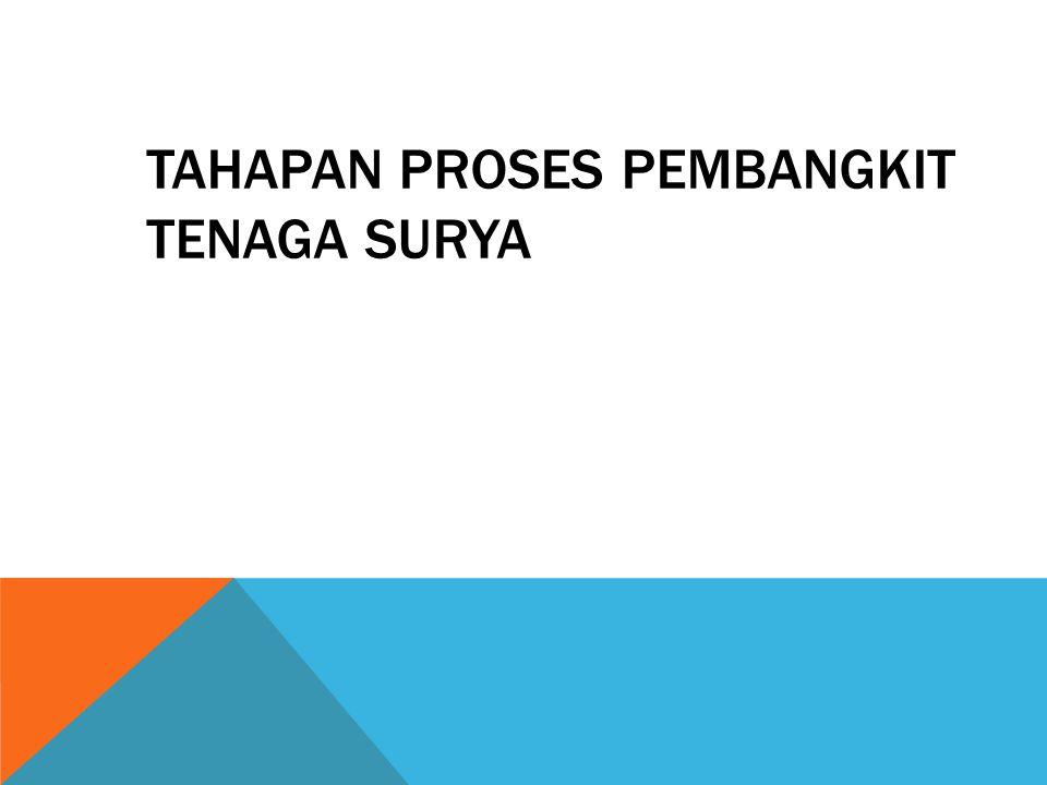 TAHAPAN PROSES PEMBANGKIT TENAGA SURYA