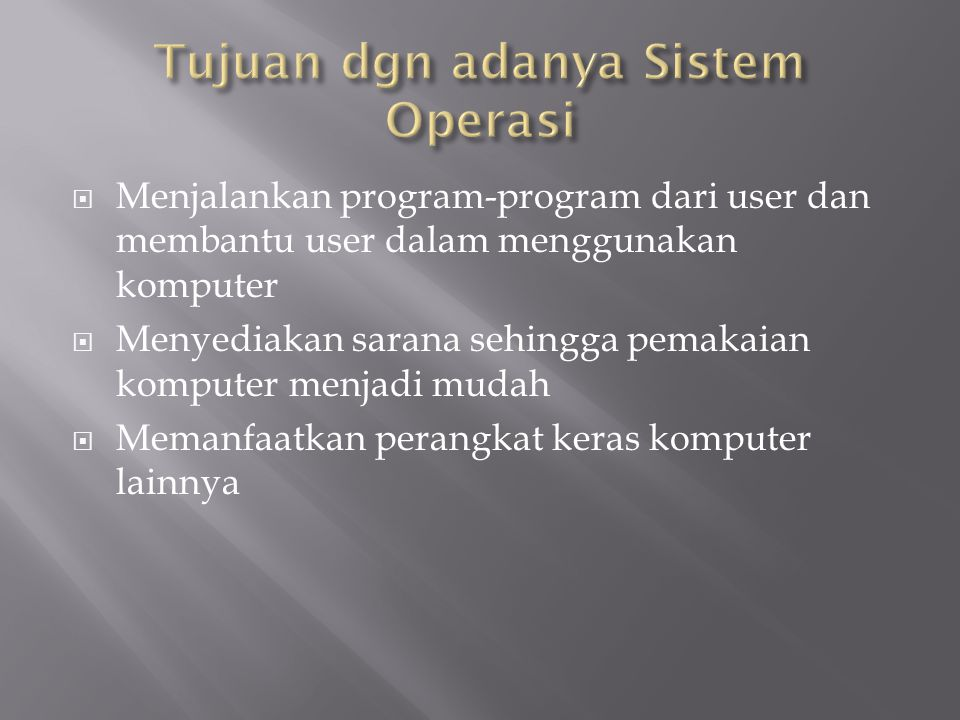 Tujuan dgn adanya Sistem Operasi