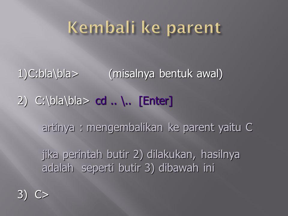 Kembali ke parent C:bla\bla> (misalnya bentuk awal)