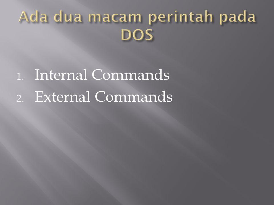 Ada dua macam perintah pada DOS