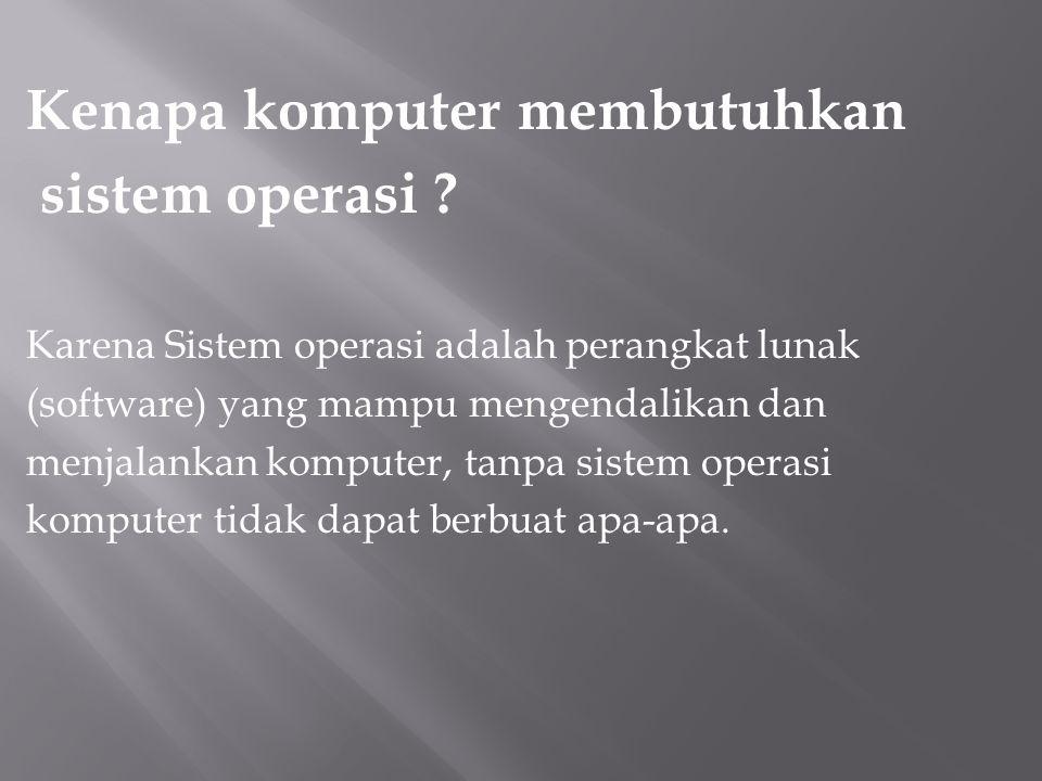 Kenapa komputer membutuhkan sistem operasi
