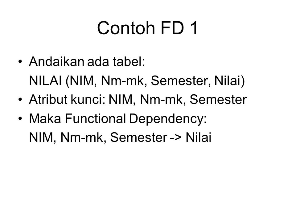 Contoh FD 1 Andaikan ada tabel: NILAI (NIM, Nm-mk, Semester, Nilai)