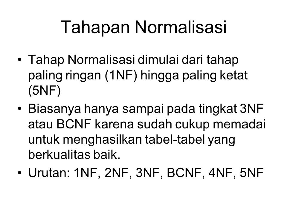 Tahapan Normalisasi Tahap Normalisasi dimulai dari tahap paling ringan (1NF) hingga paling ketat (5NF)