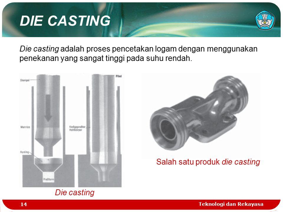 DIE CASTING Die casting adalah proses pencetakan logam dengan menggunakan penekanan yang sangat tinggi pada suhu rendah.