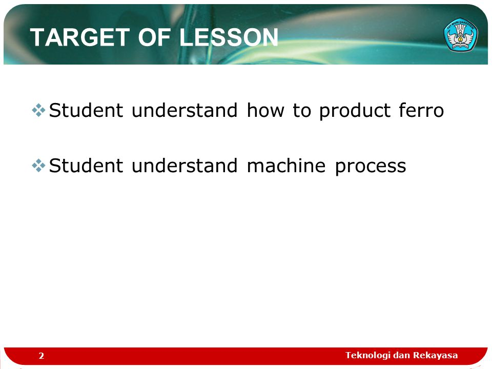 TARGET OF LESSON Student understand how to product ferro