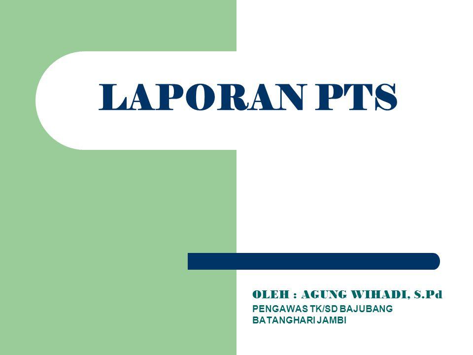 OLEH : AGUNG WIHADI, S.Pd PENGAWAS TK/SD BAJUBANG BATANGHARI JAMBI