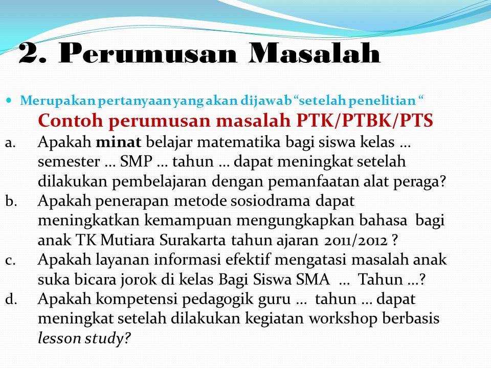 2. Perumusan Masalah Contoh perumusan masalah PTK/PTBK/PTS